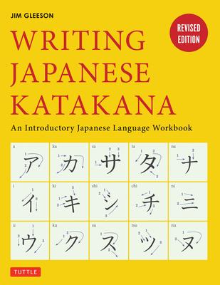 Writing Japanese Katakana: An Introductory Japanese Alphabet Workbook - Gleeson, Jim