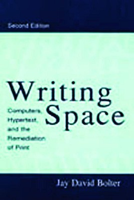 Writing Space: Computers, Hypertext, and the Remediation of Print - Bolter, Jay David