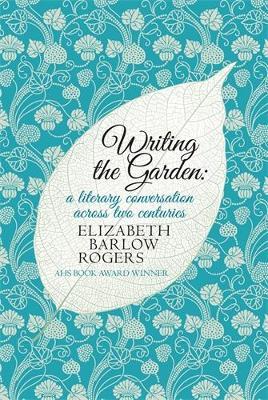 Writing the Garden - Barlow Rogers, Elizabeth