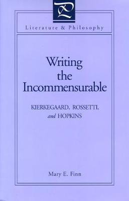 Writing the Incommensurable: Kierkegaard, Rossetti, and Hopkins - Finn, Mary E