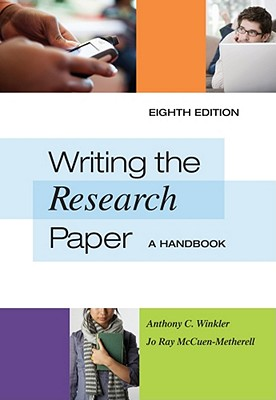 Writing the Research Paper: A Handbook - Winkler, Anthony C, and Metherell, Jo Ray