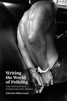 Writing the World of Policing: The Difference Ethnography Makes - Fassin, Didier (Editor)