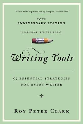 Writing Tools: 55 Essential Strategies for Every Writer - Clark, Roy Peter