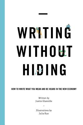 Writing Without Hiding: How to Write What You Mean and Be Heard in the New Economy - Zelenak, Lee, and Glanville, Justin