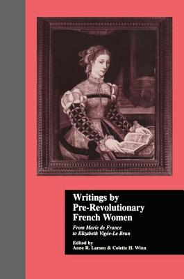 Writings by Pre-Revolutionary French Women: From Marie de France to Elizabeth Vige-Le Brun - Winn, Colette H. (Editor), and Larsen, Anne R. (Editor)
