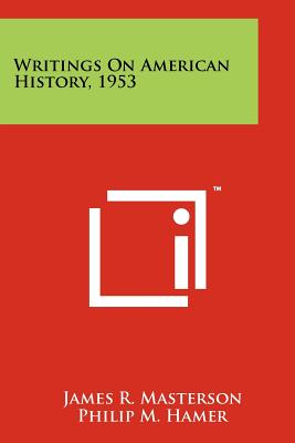 Writings on American History, 1953 - Masterson, James R (Editor), and Hamer, Philip M (Foreword by)