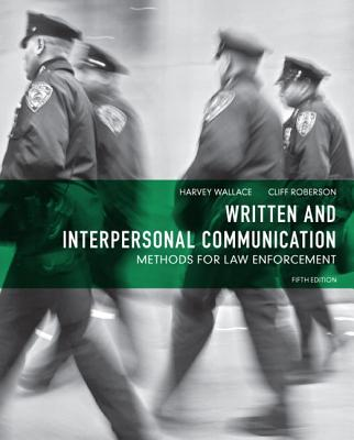 Written and Interpersonal Communication: Methods for Law Enforcement - Wallace, Harvey, and Roberson, Cliff