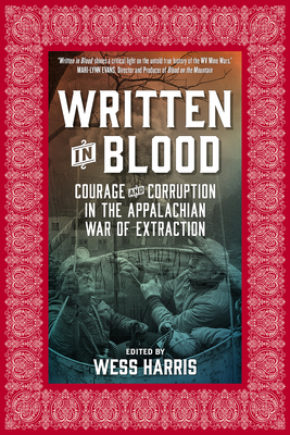 Written in Blood: Courage and Corruption in the Appalachian War of Extraction - Harris, Wess (Editor), and Kline, Michael