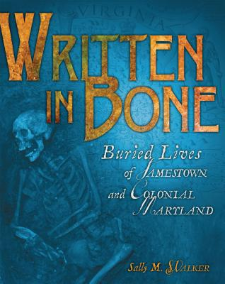 Written in Bone: Buried Lives of Jamestown and Colonial Maryland - Walker, Sally M