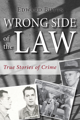 Wrong Side of the Law: True Stories of Crime - Butts, Edward