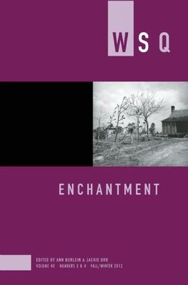 WSQ: Enchantment: Volume 40, numbers 3 & 4 - Burlein, Ann (Editor), and Orr, Jackie (Editor)