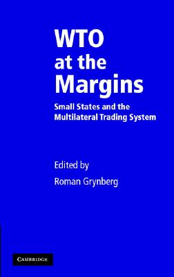 WTO at the Margins: Small States and the Multilateral Trading System - Grynberg, Roman (Editor)