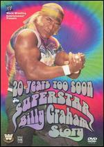 WWE: 20 Years Too Soon - The Superstar Billy Graham Story