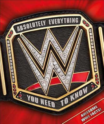 Wwe Absolutely Everything You Need to Know - Miller, Dean, and Pantaleo, Steve