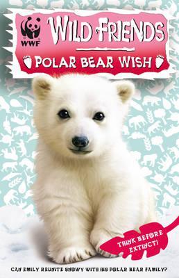WWF Wild Friends: Polar Bear Wish: Book 3 -