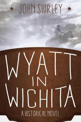 Wyatt in Wichita: A Historical Novel - Shirley, John