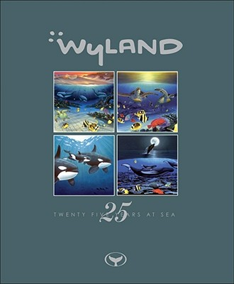 Wyland: Twenty-Five Years at Sea - Yow, John, and Wyland (Preface by)