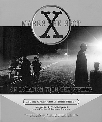 X Marks the Spot: On Location with the X-Files - Pittson, Todd, and Gradnitzer, Louisa, and Braidwood, Tom (Introduction by)
