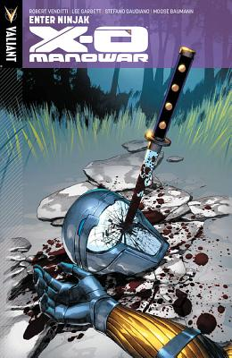 X-O Manowar Volume 2: Enter Ninjak - Venditti, Robert, and Garbett, Lee