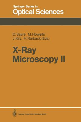 X-Ray Microscopy II: Proceedings of the International Symposium, Brookhaven, Ny, August 31-September 4, 1987 - Sayre, David (Editor), and Howells, Malcolm (Editor), and Kirz, Janos (Editor)