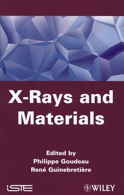 X-Rays and Materials - Goudeau, Philippe (Editor), and Guinebretiere, Rene (Editor)