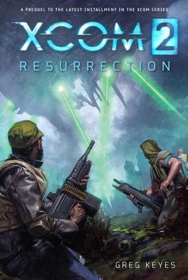 Xcom 2: Resurrection - Keyes, Greg