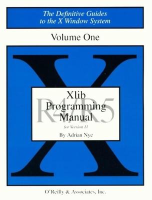 XLIB Programming Manual: X Lib Programming Manual Vol 1 Release 5.0 v. 1 - Nye, Adrian