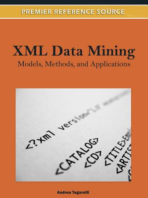 XML Data Mining: Models, Methods, and Applications - Tagarelli, Andrea