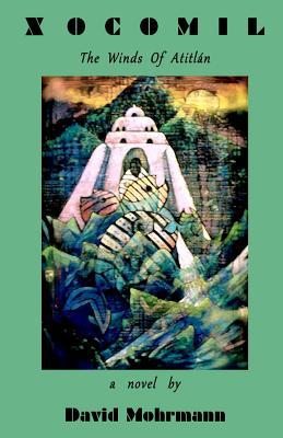 Xocomil: The Winds of Atitlan - Mohrmann, David