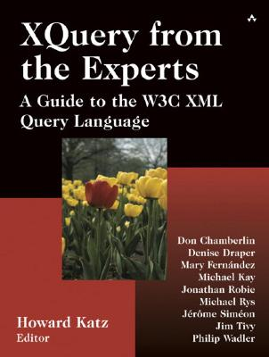 Xquery from the Experts: A Guide to the W3c XML Query Language - Katz, Howard, and Chamberlin, Don, and Draper, Denise