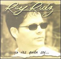 Ya Ves Quien Soy - Rey Ruiz
