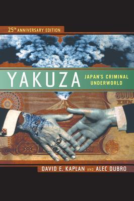 Yakuza: Japan's Criminal Underworld - Kaplan, David E, and Dubro, Alec