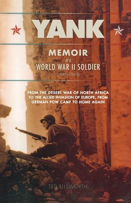 Yank: Memoir of a World War II Soldier (1941-1945) from the Desert War of Africa to the Allied Invasion of Europe, from Germ - Ellsworth, Ted