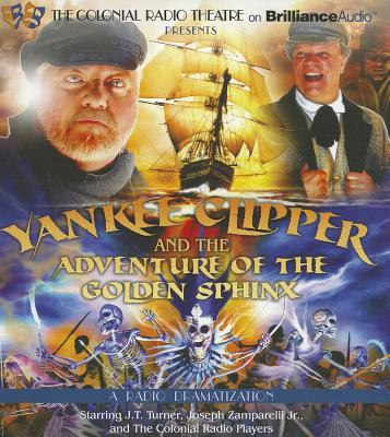 Yankee Clipper and the Adventure of the Golden Sphinx: A Radio Dramatization - Turner, J T, and Zamparelli, Joseph, Jr., and Colonial Radio Players