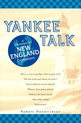 Yankee Talk: A Dictionary of New England Expressions - Hendrickson, Robert