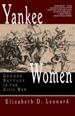 Yankee Women: Gender Battles in the Civil War - Leonard, Elizabeth D, PH.D.
