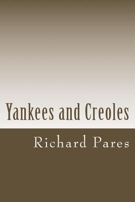 Yankees and Creoles: The Trade Between North America and the West Indies Before the American Revolution - Pares, Richard
