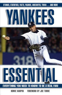 Yankees Essential: Everything You Need to Know to Be a Real Fan! - Karpin, Howie, and Torre, Joe (Foreword by)