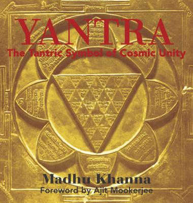 Yantra: The Tantric Symbol of Cosmic Unity - Khanna, Madhu, and Mookerjee, Ajit (Foreword by)