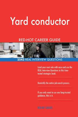 Yard conductor RED-HOT Career Guide; 2543 REAL Interview Questions - Careers, Red-Hot
