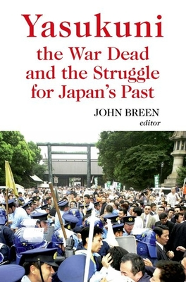 Yasukuni the War Dead and the Struggle for Japan's Past - Breen, John (Editor)