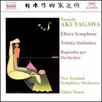 Yasushi Akutagawa: Ellora Symphony; Trinita Sinfonica Rapsodia per Orchestra - New Zealand Symphony Orchestra; Takuo Yuasa (conductor)