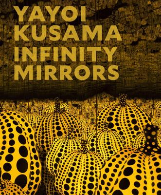 Yayoi Kusama: Infinity Mirrors - Yoshitake, Mika (Editor), and Chiu, Melissa (Contributions by), and Dumbadze, Alexander (Contributions by)