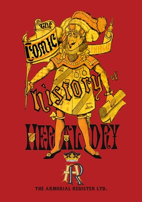 Ye Comic History of Heraldry - Edgar, R H
