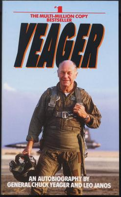 Yeager: An Autobiography - Yeager, Chuck, and Janos, Leo (Editor)