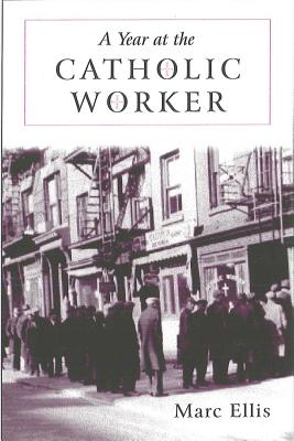 Year at the Catholic Worker: A Spiritual Journey Among the Poor - Ellis, Marc H