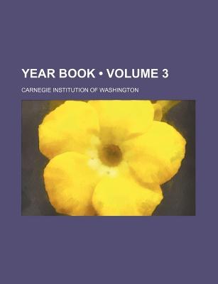Year Book (Volume 3) - Washington, Carnegie Institution of