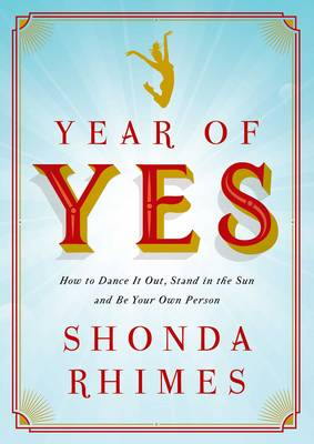 Year of Yes: How to Dance It Out, Stand In the Sun and Be Your Own Person - Rhimes, Shonda