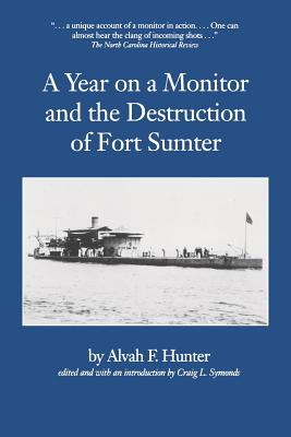 Year on a Monitor and the Destruction of Fort Sumter - Hunter, Alvah F, and Symonds, Craig L (Introduction by)