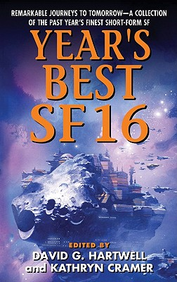 Year's Best SF 16 - Hartwell, David G, and Cramer, Kathryn